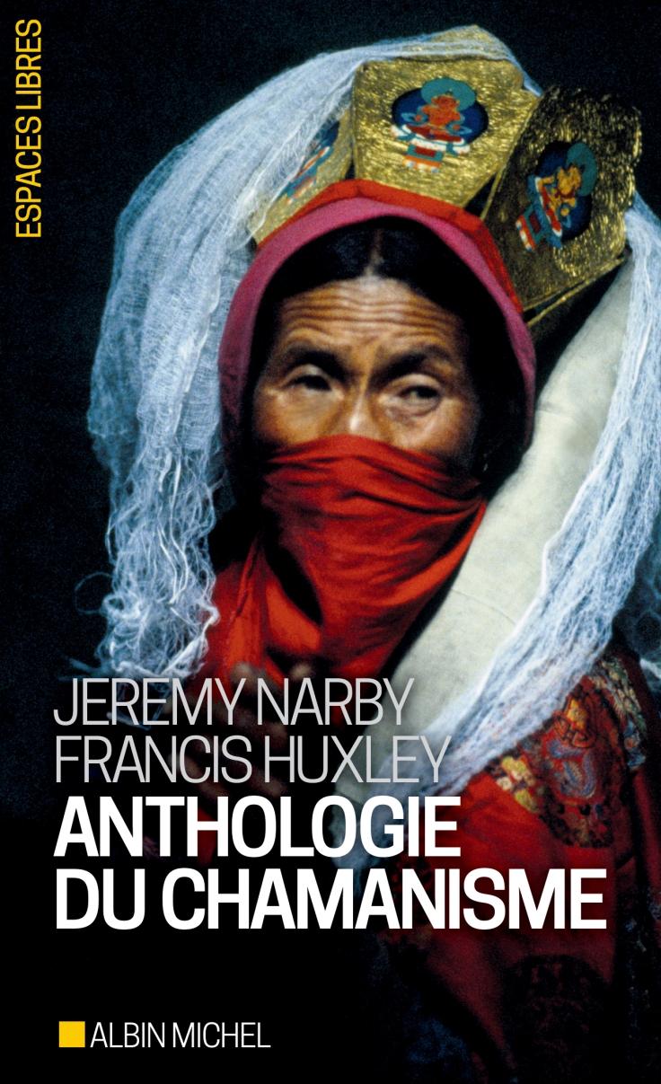 Francis Huxley Jeremy Narby Anthologie du chamanisme