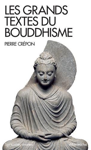 Pierre Crepon - Les Grands Textes du bouddhisme