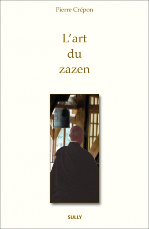 Pierre CREPON - l'Art du Zazen