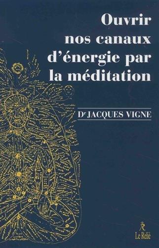 Jacques VIGNE - Ouvrir nos canaux d'énergie par la méditation