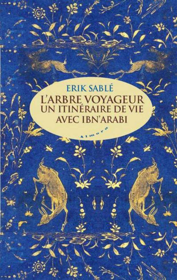 Erik SABLé - L'arbre voyageur un itinéraire de vie avec Ibn Arabi