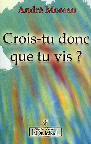 (388) André MOREAU - Crois-tu donc que tu vis