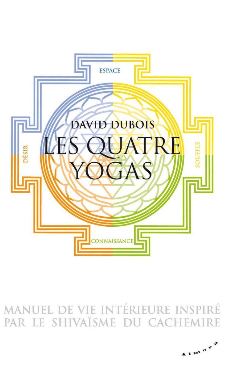 (393) David DUBOIS - Les Quatre Yogas. Manuel de vie intérieure